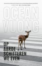 Ocean Vuong , Op aarde schitteren we even