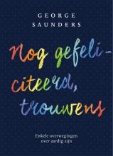 George  Saunders Nog gefeliciteerd, trouwens