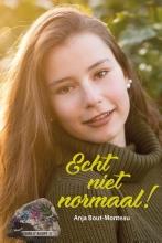 Anja Bout- Monteau , Echt niet normaal!