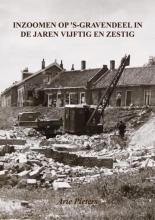 Arie Pieters , Inzoomen op `s-Gravendeel in de jaren vijftig en zestig