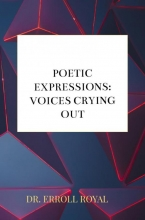 Dr. Erroll Royal , Poetic Expressions: Voices Crying Out
