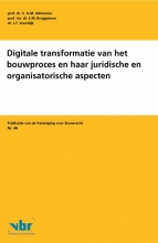 J.T. Voordijk A.M. Adriaanse  E.M. Bruggeman, Digitale transformatie van het bouwproces en haar juridische en organisatorische aspecten