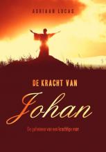 Adriaan Lucas , De kracht van Johan