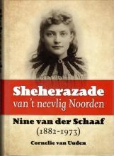 Cornelie van Uuden , Sheherazade van 't neevlig Noorden. Nine van der Schaaf (1882-1973)