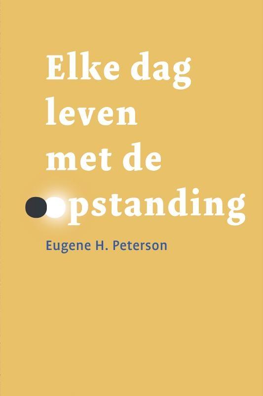Eugene H. Peterson,Elke dag leven met de opstanding