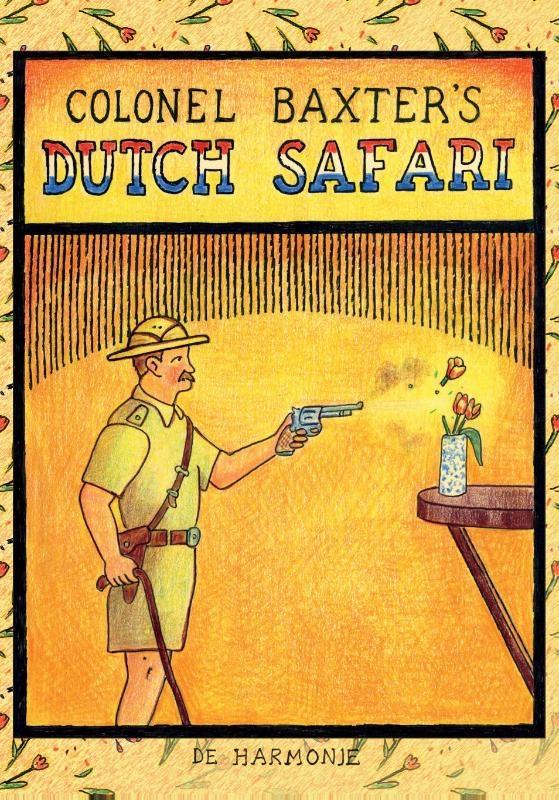 Glen Baxter,Colonel Baxter`s Dutch safari
