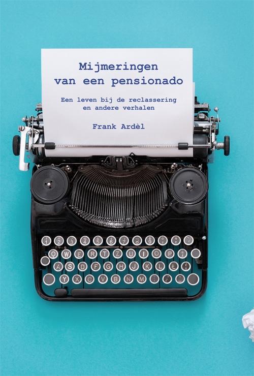 Frank Ardèl,Mijmeringen van een pensionado