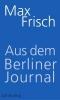 Frisch, Max,Aus dem Berliner Journal