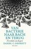 <b>Daniel  Dennett</b>,Van bacterie naar Bach en terug