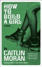 Moran, Caitlin How to Build a Girl