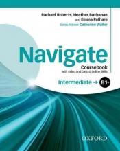 Roberts, Rachael,   Buchanan, Heather,   Pathare, Emma Navigate: Intermediate B1+: Coursebook with DVD and Oxford Online Skills