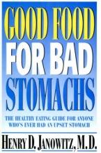 Henry D. (Clinical Professor of Medicine, Emeritus, Clinical Professor of Medicine, Emeritus, Mount Sinai School of Medicine, New York City) Janowitz Good Food for Bad Stomachs