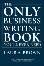 Brown, Laura The Only Business Writing Book You`ll Ever Need