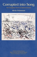 Feinman, Alvin Corrupted into Song - The Complete Poems of Alvin Feinman