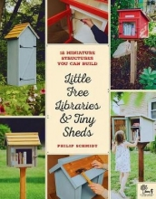 Philip Schmidt,   Little Free Library Little Free Libraries & Tiny Sheds