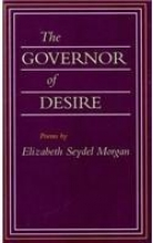 Morgan, Elizabeth Seydel The Governor of Desire