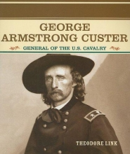 Link, Theodore George Armstrong Custer: General of the U.S. Cavalry