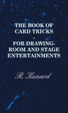 R. Kunard The Book Of Card Tricks - For Drawing-Room And Stage Entertainments