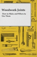 Joiner, A. Practical Woodwork Joints - How to Make and Where to Use Them