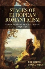 Theodore Ziolkowski Stages of European Romanticism - Cultural Synchronicity across the Arts, 1798-1848