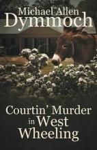 Dymmoch, Michael Allen Courtin` Murder in West Wheeling