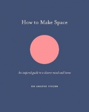 Arlene Unger,   Jo Parry How to Make Space