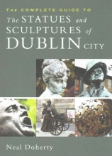 Doherty, Neal Complete Guide to the Statues and Sculptures of Dublin City