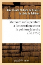 de Levis de Tubieres a. Memoire Sur La Peinture a l`Encaustique Et Sur La Peinture a la Cire, (Ed.1755)