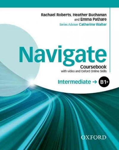 Roberts, Rachael,   Buchanan, Heather,   Pathare, Emma,Navigate: Intermediate B1+: Coursebook with DVD and Oxford Online Skills