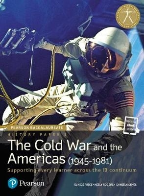Price, Eunice,   Rogers, Keely,   Senes, Daniela,Pearson Baccalaureate History Paper 3: The Cold War and the Americas (1945-1981)