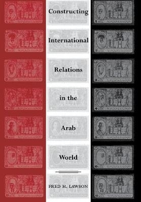 Fred H. Lawson,Constructing International Relations in the Arab World