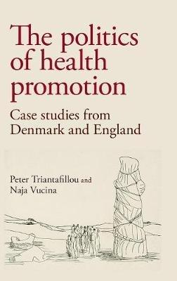 Peter Triantafillou,   Naja Vucina,The Politics of Health Promotion