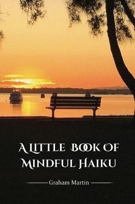 Graham Martin,A Little Book of Mindful Haiku
