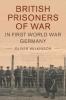Wilkinson, Oliver, British Prisoners of War in First World War Germany