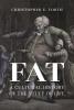 Christopher E. Forth, Fat