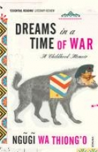 Ngugi wa Thiong`o Dreams in a Time of War
