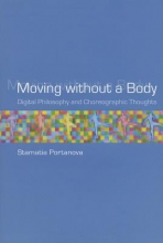 Portanova, Stamatia Moving without a Body - Digital Philosophy and Choreographic Thought