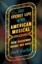 Viertel, Jack The Secret Life of the American Musical