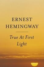 Hemingway, Ernest True at First Light