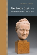 Kirsch, Sharon J. Gertrude Stein and the Reinvention of Rhetoric