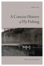 Law, Glen Concise History of Fly Fishing