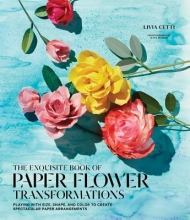 Livia Cetti Exquisite Book of Paper Flower Transformations, The:Playing with