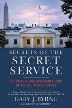 Byrne, Gary J.,   Schmidt, Grant M. Secrets of the Secret Service