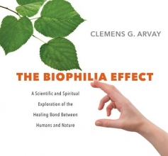 Arvay, Clemens G. The Biophilia Effect