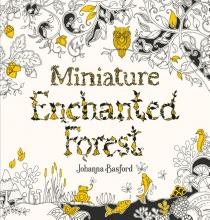 Johanna Basford , Miniature Enchanted Forest