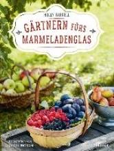 Farrell, Holly,   Ingram, Jason,   Kuhlmann, Waltraud Gärtnern fürs Marmeladenglas
