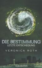 Roth, Veronica Die Bestimmung - Letzte Entscheidung