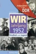 Grunert, Ulrich Aufgewachsen in der DDR - Wir vom Jahrgang 1952 - Kindheit und Jugend