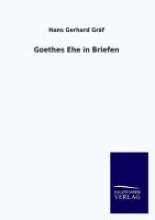 Gräf, Hans Gerhard Goethes Ehe in Briefen