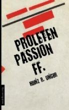 Unger, Heinz R. Proletenpassion ff.